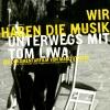 WIR HABEN DIE MUSIK - unterwegs mit Tom Liwa -